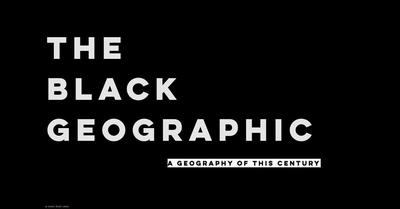 The Black Geographic - A Geography of this Century
