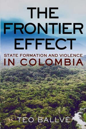 State Formation and Violence in Colombia by Teo Ballvé